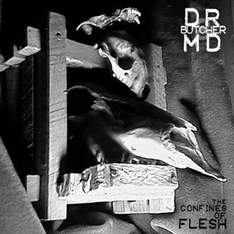 dr. butcher m.d. - the confines of flesh